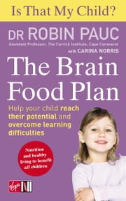Is That My Child? The Brain Food Plan - Help your child reach their potential and overcome learning difficulties ebook by Dr Robin Pauc