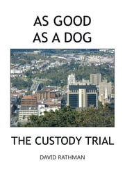 As Good As A Dog - The Custody Trial ebook by David Rathman