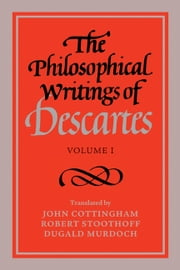 The Philosophical Writings of Descartes: Volume 1 ebook by René Descartes,John Cottingham,Robert Stoothoff,Dugald Murdoch