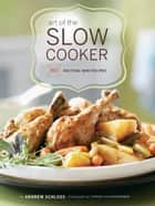 Art of the Slow Cooker - 80 Exciting New Recipes ebook by Andrew Schloss, Yvonne Duivenvoorden
