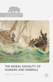 The Moral Equality of Humans and Animals ebook by Mark Bernstein