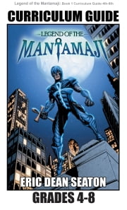 Legend of the Mantamaji: Curriculum Guide - Grades 4 - 8 ebook by Eric Dean Seaton, Sheila Unwin, Brandon Palas