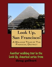 Look Up, San Francisco! A Walking Tour of the Financial District ebook by Doug Gelbert
