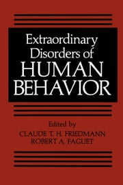 Extraordinary Disorders of Human Behavior ebook by Claude T. H. Friedmann,Robert A. Faguet