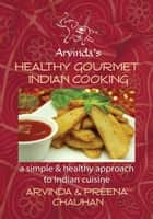 Healthy Gourmet Indian Cooking ebook by Arvinda Chauhan