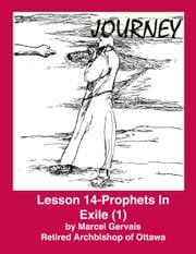 Journey - Lesson 14 - Prophets in Exile (1) ebook by Marcel Gervais