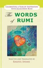 The Words of Rumi - Celebrating a Year of Inspiration ebook by Rasoul Shams, Jalaluddin Rumi