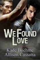 We Found Love ebook by Allison Cassatta, Kade Boehme, Allison Cassatta
