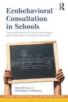 Ecobehavioral Consultation in Schools ebook by Steven W. Lee,Christopher R. Niileksela