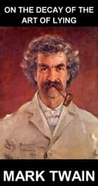 On the Decay of the Art of Lying [mit Glossar in Deutsch] ebook by Mark Twain,Eternity Ebooks