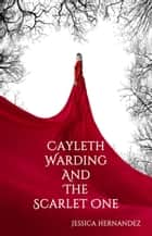 Cayleth Warding and the Scarlet One ebook by Jessica Hernandez