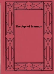 The Age of Erasmus - Lectures Delivered in the Universities of Oxford and London ebook by P. S. Allen