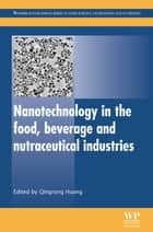 Nanotechnology in the Food, Beverage and Nutraceutical Industries ebook by Qingrong Huang