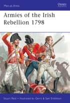 Armies of the Irish Rebellion 1798 ebook by Stuart Reid, Gerry Embleton, Sam Embleton