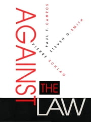 Against the Law ebook by Paul F. Campos,Pierre Schlag,Steven D. Smith
