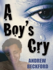 A Boy's Cry ebook by Andrew Beckford