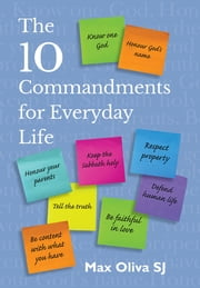 The Ten Commandments for Everyday Life ebook by Max Oliva, SJ