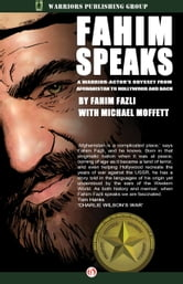 Fahim Speaks - A Warrior-Actor's Odyssey from Afghanistan to Hollywood and Back ebook by Fahim Fazli,Michael Moffett