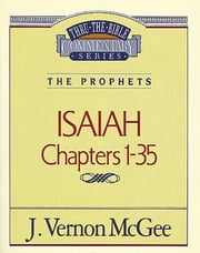 Isaiah I - The Prophets (Isaiah 1-35) ebook by J. Vernon McGee