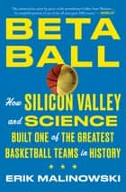 Betaball - How Silicon Valley and Science Built One of the Greatest Basketball Teams in History ebook by Erik Malinowski