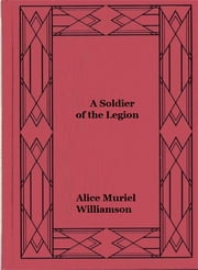 A Soldier of the Legion ebook by Alice Muriel Williamson