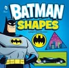 Batman Shapes ebook by Benjamin Bird, Ethen Beavers