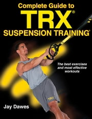 Complete Guide to TRX Suspension Training ebook by Jay Dawes