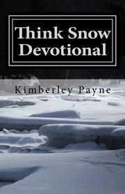 Think Snow Devotional ebook by Kimberley J. Payne