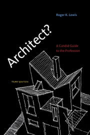 Architect? - A Candid Guide to the Profession ebook by Roger K. Lewis