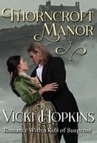 Thorncroft Manor - Romance With a Kiss of Suspense ebook by Vicki Hopkins