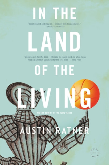 In the Land of the Living - A Novel ebook by Austin Ratner