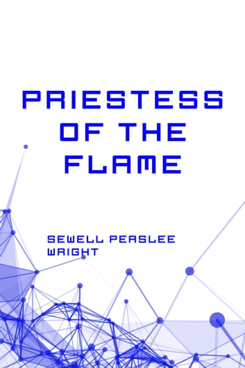 Priestess of the Flame ebook by Sewell Peaslee Wright