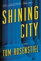 Shining City - A Novel ebooks by Tom Rosenstiel