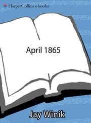 April 1865 - The Month That Saved America ebook by Jay Winik