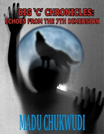 Big 'C' Chronicles: Echoes from the 7th Dimension ebook by Chukwudi Madu