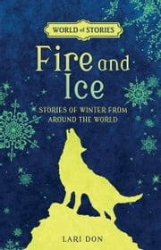 Fire and Ice - Stories of Winter from around the World ebook by Lari  Don,Francesca  Greenwood