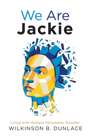 We Are Jackie - Living with Multiple Personality Disorder ebook by Wilkinson B. Dunlace