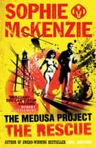 The Medusa Project: The Rescue ebook by Sophie McKenzie