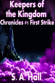 Keepers of the Kingdom Chronicles #1 First Strike ebook by S. A. Hall