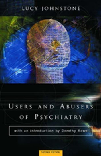 Users and Abusers of Psychiatry - A Critical Look at Psychiatric Practice ebook by Lucy Johnstone