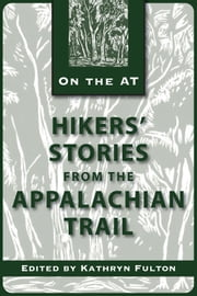 Hikers' Stories from the Appalachian Trail ebook by Kathryn Fulton