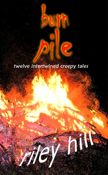 Burn Pile ebook by Riley Hill