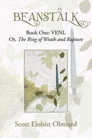 BEANSTALK - Book One: VENI, Or, The Ring of Wrath and Rapture ebook by Scott Elohist Olmsted