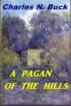 A Pagan of the Hills ebook by Charles Neville Buck