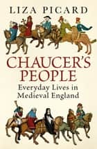 Chaucer's People - Everyday Lives in Medieval England ebook by Liza Picard