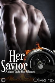 Her Savior - Protected by the Biker Billionaire ebook by Olivia Fex