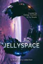 Jellyspace - A Short Story Collection ebook by George Saoulidis