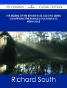 The Moths of the British Isles, Second Series Comprising the Families Noctuidae to Hepialidae - The Original Classic Edition ebook by Richard South
