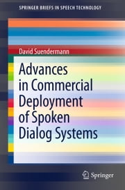 Advances in Commercial Deployment of Spoken Dialog Systems ebook by David Suendermann