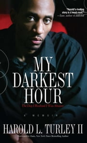 My Darkest Hour - The Day I Realized I Was Abusive ebook by Harold L. Turley II
